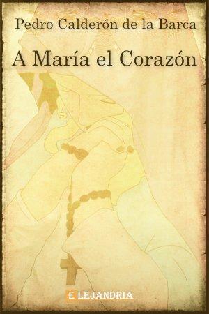 Descargar A María el corazón de Calderón de la Barca, Pedro