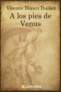 A los pies de Venus de Vicente Blasco Ibáñez