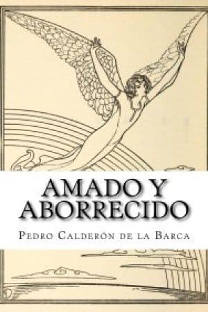 Amado y aborrecido de Calderón de la Barca, Pedro