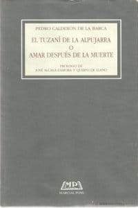 Amar después de la muerte o El Tuzaní de las Alpujarras de Calderón de la Barca, Pedro