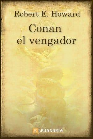 CONAN EL VENGADOR de Robert E. Howard
