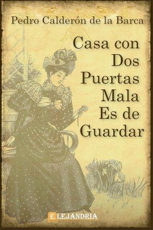 Casa con dos puertas, mala es de guardar de Calderón de la Barca, Pedro