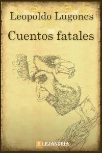 Cuentos fatales de Leopoldo Lugones