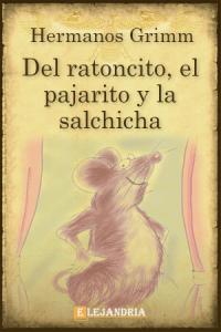 Del ratoncito, el pajarito y la salchicha de Hermanos Grimm