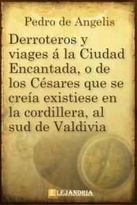 Derroteros y viages à la Ciudad Encantada, ó de los Césares de Pedro de Angelis