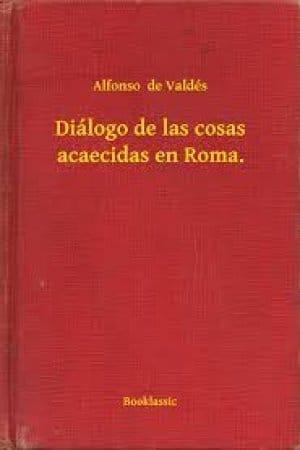 Diálogo de las cosas acaecidas en Roma de Alfonso de Valdés