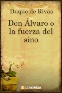 Don Álvaro o la fuerza del sino de Duque de Rivas