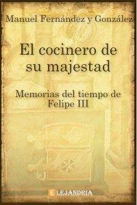El Cocinero de Su Majestad (Memorias Del Tiempo de Felipe III) de Manuel Fernández y González