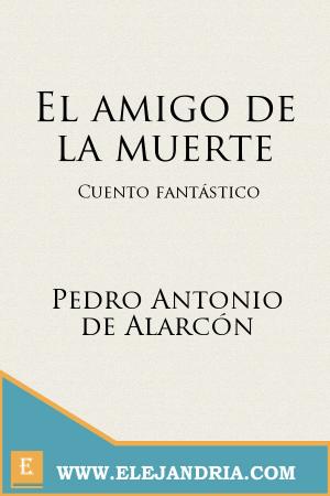 Descargar El amigo de la muerte de de Alarcón, Pedro Antonio