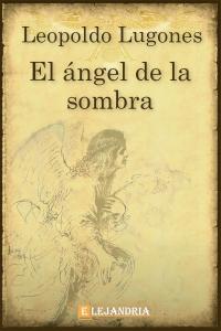 El ángel de la sombra de Leopoldo Lugones
