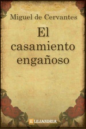 El casamiento engañoso de Cervantes, Miguel