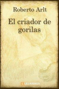 El criador de gorilas de Roberto Arlt