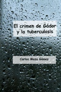 El crimen de Gádor y la tuberculosis de Carlos Maza Gómez