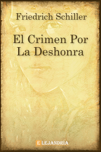 El crimen por la deshonra de Schiller, Friedrich