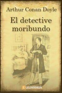 Descargar El detective moribundo de Conan Doyle, Arthur