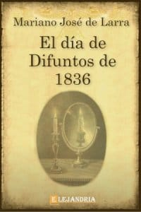 El día de difuntos de 1836. Fígaro en el cementerio de Mariano José de Larra