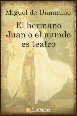 El hermano Juan o el mundo es teatro de Unamuno, Miguel