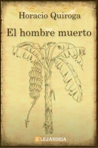 El hombre muerto de Horacio Quiroga