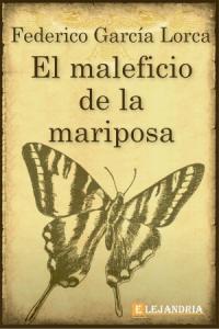 El maleficio de la mariposa de García Lorca, Federico