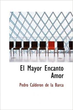 El mayor encanto, amor de Calderón de la Barca, Pedro