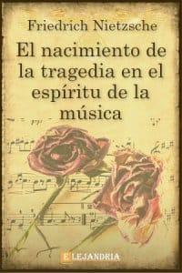 El nacimiento de la tragedia en el espíritu de la música de Friedrich Nietzsche