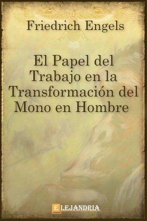 El papel del trabajo en la transformación del mono en hombre de Friedrich Engels
