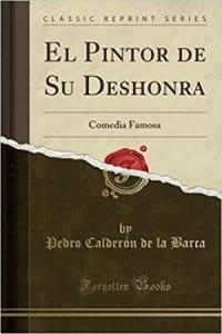 El pintor de su deshonra de Calderón de la Barca, Pedro