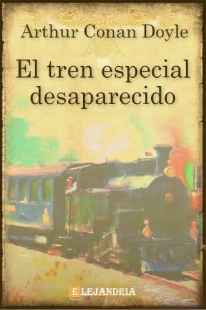 El tren especial desaparecido de Conan Doyle, Arthur