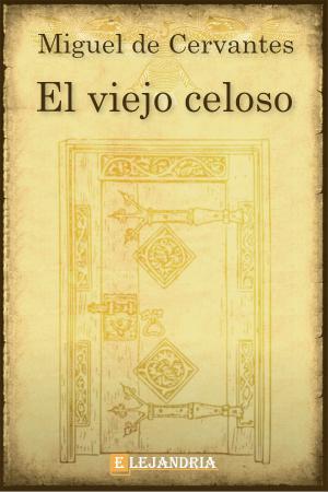 El viejo celoso de Cervantes, Miguel
