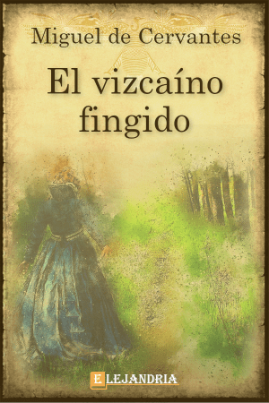 El vizcaíno fingido de Cervantes, Miguel