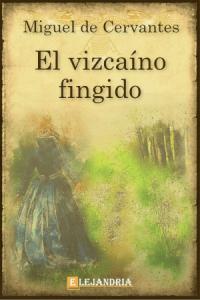 Descargar El vizcaíno fingido de Cervantes, Miguel