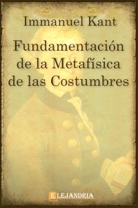 Fundamentación de la metafísica de las costumbres de Immanuel Kant