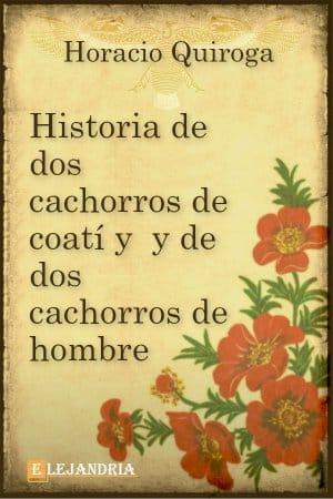 Historia de dos cachorros de coatí y de dos cachorros de hombre de Horacio Quiroga