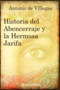 Historia del Abencerraje y la hermosa Jarifa de Antonio de Villegas