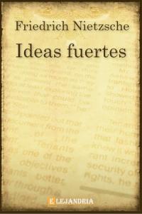 Ideas fuertes de Friedrich Nietzsche