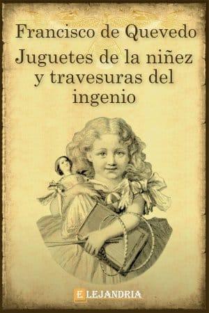 Juguetes de la niñez y travesuras del ingenio de De Quevedo, Francisco