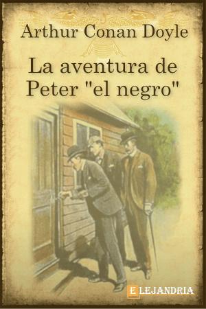 """La aventura de Peter """"el negro"""" de Conan Doyle, Arthur"""
