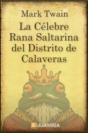 La célebre rana saltarina del distrito de Calaveras de Mark Twain