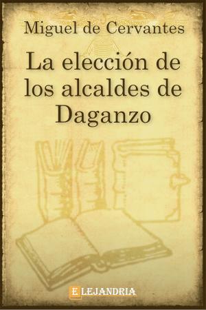 La elección de los alcaldes de Daganzo de Cervantes, Miguel