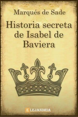 La historia secreta de Isabel de Baviera de Marqués de Sade