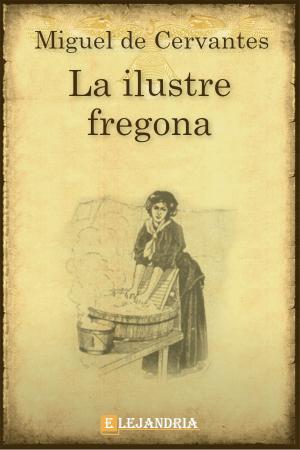 La ilustre fregona de Cervantes, Miguel