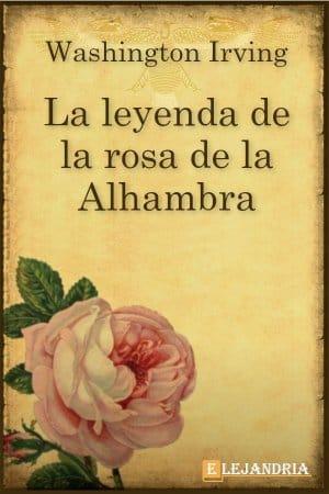 La leyenda de la rosa de la Alhambra de Washington Irving