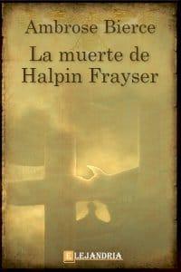 La muerte de Halpin Frayser de Bierce, Ambrose