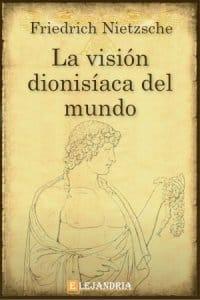 La visión dionisíaca del mundo de Friedrich Nietzsche