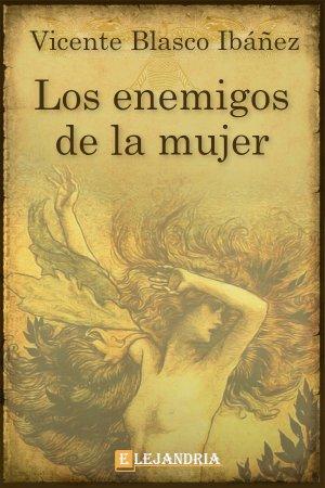 Los Enemigos de la Mujer de Vicente Blasco Ibáñez