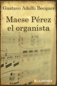 Descargar Maese Pérez el Organista de Gustavo Adolfo Bécquer