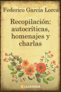 Recopilación: autocríticas, homenajes y charlas de García Lorca, Federico