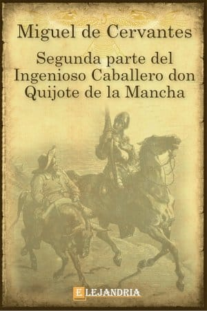Segunda parte del ingenioso caballero don Quijote de la Mancha de Cervantes, Miguel